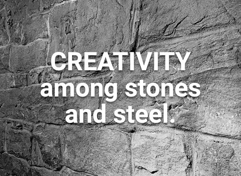 creativity among stones and steel